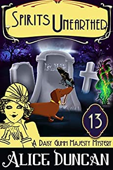 Spirits Unearthed (A Daisy Gumm Majesty Mystery, Book 13): Historical Mystery by [Duncan, Alice]