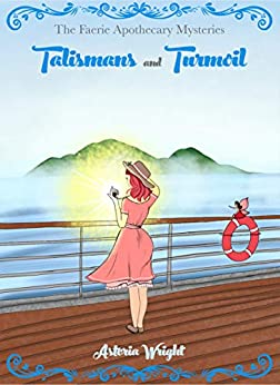 Talismans and Turmoil (The Faerie Apothecary Cozy Mysteries Book 6) by [Wright, Astoria]