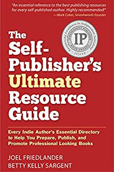 The Self-Publisher's Ultimate Resource Guide: Every Indie Author's Essential Directory—To Help You Prepare, Publish, and Promote Professional Looking Books by [Friedlander, Joel, Sargent, Betty Kelly]