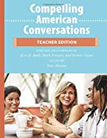 Compelling American Conversations - Teacher Edition: Commentary, Supplemental Exercises, and Reproducible Speaking Activities