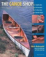 The Canoe Shop: Three Elegant Wooden Canoes Anyone Can Build