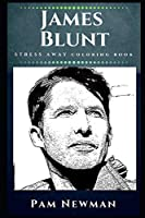 James Blunt Stress Away Coloring Book: An Adult Coloring Book Based on The Life of James Blunt. (James Blunt Stress Away Coloring Books)