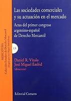 Las sociedades comerciales y su actuación en el mercado : actas del primer Congreso Argentino-Español de Derecho Mercantil