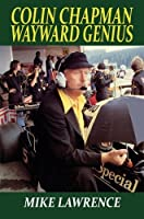 Colin Chapman Wayward Genius by Mike Lawrence(2012-07-01)