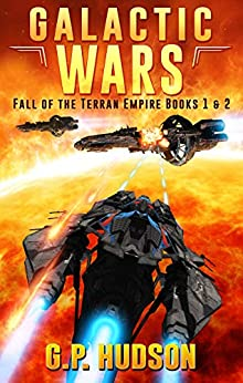 Galactic Wars - Fall of The Terran Empire Box Set Books 1&2 - A Space Opera Adventure: War Without End, Book 1 - The Tortuous Path, Book 2 by [Hudson, G.P.]