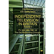 Independent Television in Britain: ITV and IBA 1981-92: The Old Relationship Changes