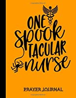 One Spook Tacular Nurse Prayer Journal: Beautifully Organised Prayer Journal Notebook For Nurses   Nurse Gifts for Women   Perfect Halloween gifts for nurses