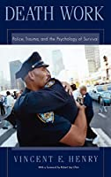 Death Work: Police, Trauma, and the Psychology of Survival