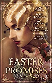Easter Promises: An Historical Anthology by [Griffin, Clare, Cunningham, Nancy, January, Ava, Fiddelaers, Sarah]