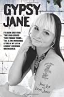 Gypsy Jane: I've Been Shot Four Times and Served Three Prison Terms.this Is the Incredible Story of My Life in London's Criminal Underworld.