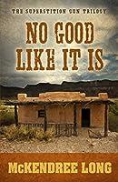 No Good Like It Is (Superstition Gun Trilogy: Wheeler Publishing Large Print Western)