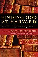Finding God at Harvard: Spiritual Journeys of Thinking Christians