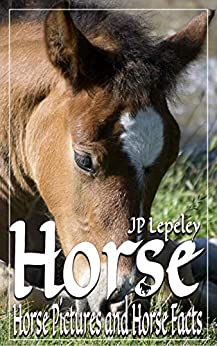 Horse: Horse Pictures and Horse Facts by [Lepeley, JP]