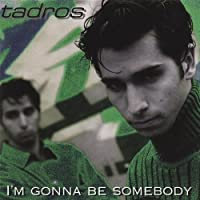 I'm Gonna Be Somebody by Tadros (2013-05-03)