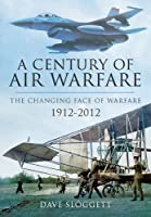 A Century of Air Power: The Changing Face of Air Warfare, 1912-2012