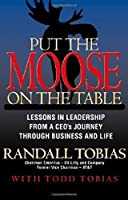 Put the Moose on the Table: Lessons in Leadership from a Ceo's Journey Through Business and Life [並行輸入品]