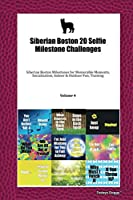 Siberian Boston 20 Selfie Milestone Challenges: Siberian Boston Milestones for Memorable Moments, Socialization, Indoor & Outdoor Fun, Training Volume 4