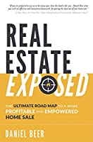 Real Estate Exposed: The Ultimate Road Map to a More Profitable and Empowered Home Sale