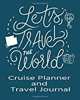 Let's Travel the World Cruise Planner & Travel Journal: Cruise Planner - Cruise Journal  Trip Planner  Cruise Vacation Organizer  14-Day Cruise Vacation Planner 8x10  90 Guided Pages