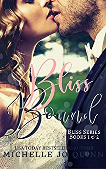 Bliss Bound: Bliss Series Books 1 & 2 boxed set (The Bliss Series) by [Quinn, Michelle Jo]