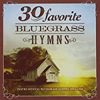 30 Favorite Bluegrass Hymns: Instrumental Bluegrass Gospel Favorites [2 CD] by Various Artists (2011-08-23)