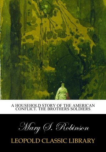 A household story of the American conflict. The Brothers Soldiers