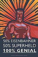 50% Eisenbahner 50% Superheld 100% Genial: Eisenbahner Notizbuch, Notizheft oder Schreibheft | 110 linierte Seiten | ca. DIN A5 (15,2 x 22,9 cm) | Buero Equipment & Zubehoer | Geschenk zu Weihnachten oder Geburtstag