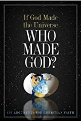 If God Made the Universe, Who Made God?: 130 Arguments for Christian Faith Kindle Edition