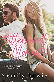 Bittersweet Moments: A secret baby romance (Steele Family Book 3) by [Bowie, Emily]