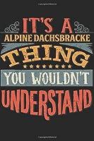 It's A Alpine Dachsbracke Thing You Wouldn't Understand: Gift For Alpine Dachsbracke Lover 6x9 Planner Journal