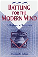Battling for the Modern Mind: A Beginner's Chesterton (Concordia Scholarship Today)