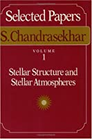 Stellar Structure and Stellar Atmospheres (Selected Papers of S. Chandrasekhar)