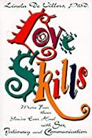 Love Skills: More Fun Than You'Ve Ever Had With Sex, Intimacy and Communication