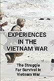 Experiences In The Vietnam War: The Struggle For Survival In Vietnam War: Trust Of American Poisoner To God In Vietnam War