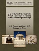 U S V. Burns U.S. Supreme Court Transcript of Record with Supporting Pleadings