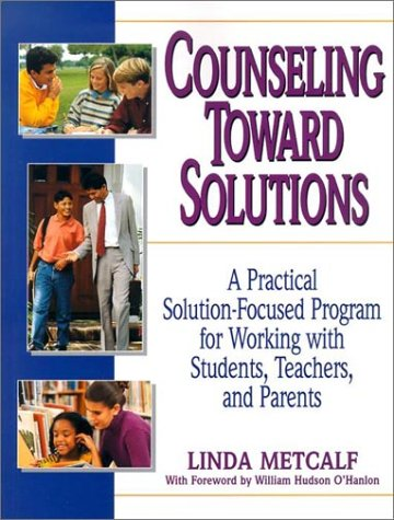 Download Counseling Toward Solutions: A Practical Solution-Focused Program for Working with Students, Teachers, and Parents 0787966290