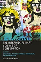 The Interdisciplinary Science of Consumption (The MIT Press)