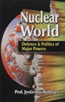 Nuclear World: Defence & Politics of Major Powers