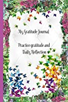 My Gratitude Journal Practice gratitude and Daily Reflection for woman kids teen Christians: Gratitude Journal for anyone who needs to reflect and give thanks