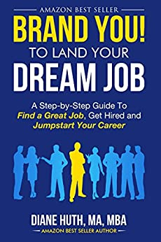 BRAND YOU! To Land Your Dream Job: A Step-by-Step Guide To Find A Great Job, Get Hired & Jumpstart Your Career by [Huth, Diane]