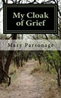 My Cloak of Grief: The aim of this book is fulfilled if it will help one person be less despairing then sharing my most personal and intimate thoughts and feelings about Derek and his death will be worth it.