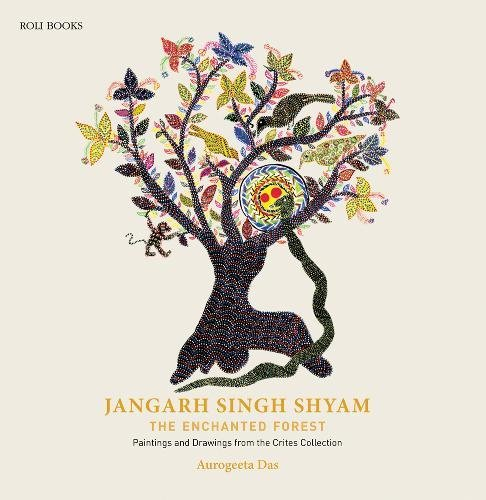 Jangarh Singh Shyam - the Enchanted Forest: Paintings and Drawings from the Crites Collection