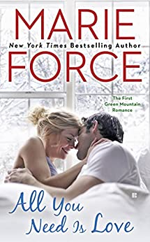 All You Need Is Love: Green Mountain Book One (A Green Mountain Romance) by [Force, Marie]