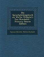 Die Sprachphilosophischen Werke Wilhelm's Von Humboldt - Primary Source Edition