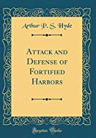 Attack and Defense of Fortified Harbors (Classic Reprint)