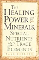 Healing Power of Minerals, Special Nutrients, and Trace Elements (The Healing Power)