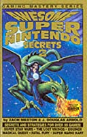 Awesome Super Nintendo Secrets 2 (Gaming Mastery)