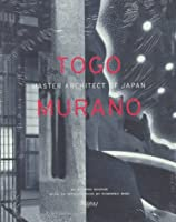 Togo Murano: Master Architect of Japan