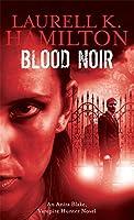 Blood Noir: Anita Blake, Vampire Hunter Novel vol 15