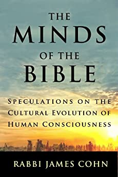 [Cohn, Rabbi James]のThe Minds of the Bible: Speculations on the Cultural Evolution of Human Consciousness (English Edition)